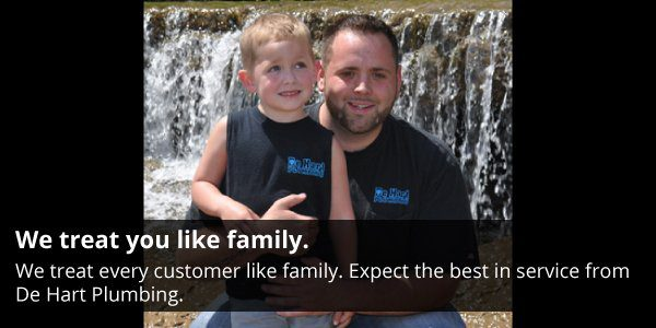 At De Hart Plumbing, we treat every customer like family.